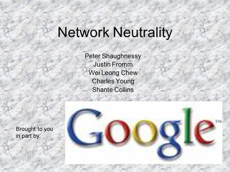 Network Neutrality Peter Shaughnessy Justin Fromm Wei Leong Chew Charles Young Shante Collins Brought to you in part by: