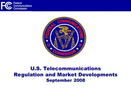 U.S. Telecommunications Regulation and Market Developments September 2008.