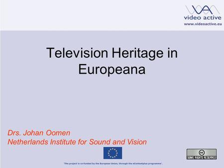 Television Heritage in Europeana Drs. Johan Oomen Netherlands Institute for Sound and Vision.