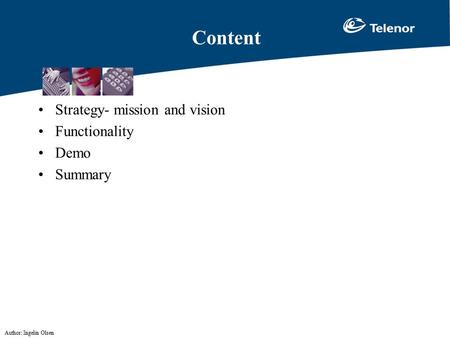 Author: Ingelin Olsen Content Strategy- mission and vision Functionality Demo Summary.