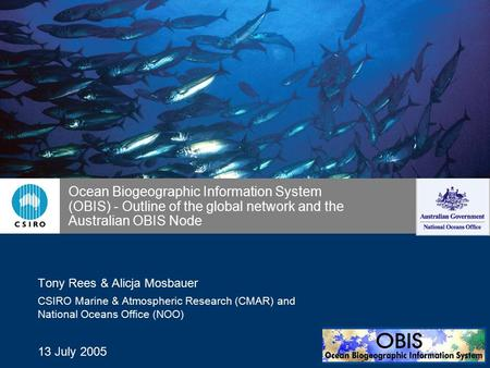 Ocean Biogeographic Information System (OBIS) - Outline of the global network and the Australian OBIS Node Tony Rees & Alicja Mosbauer CSIRO Marine & Atmospheric.