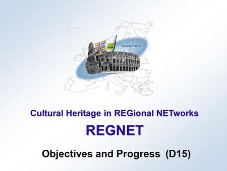 Cultural Heritage in REGional NETworks REGNET Objectives and Progress (D15)