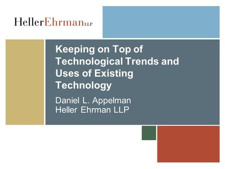 Keeping on Top of Technological Trends and Uses of Existing Technology Daniel L. Appelman Heller Ehrman LLP.