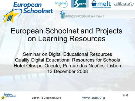 Lisbon, 13 December 2008 1/ 35 www.eun.org European Schoolnet and Projects on Learning Resources Seminar on Digital Educational Resources Quality Digital.