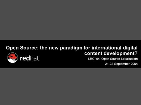 Open Source: the new paradigm for international digital content development? LRC '04: Open Source Localisation 21-22 September 2004.