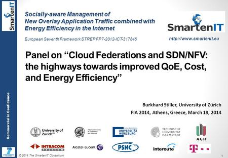 "© 2014 The SmartenIT Consortium 1 Commercial in Confidence Panel on ""Cloud Federations and SDN/NFV: the highways towards improved QoE, Cost, and Energy."