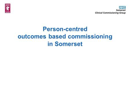  Commissioners in Somerset wanted to test whether outcomes based commissioning would lead to better outcomes and greater financial sustainability  External.