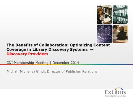 1 The Benefits of Collaboration: Optimizing Content Coverage in Library Discovery Systems -- Discovery Providers CNI Membership Meeting | December 2014.
