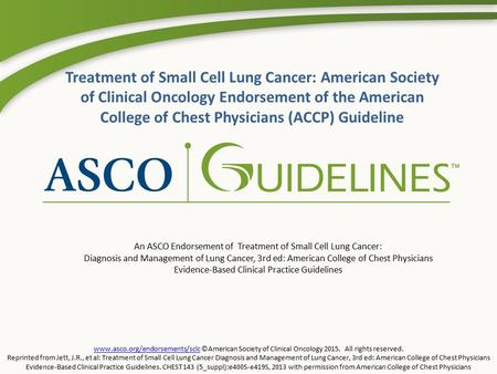 Www.asco.org/endorsements/sclcwww.asco.org/endorsements/sclc ©American Society of Clinical Oncology 2015. All rights reserved. Reprinted from Jett, J.R.,