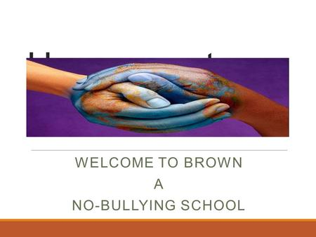 Harassment WELCOME TO BROWN A NO-BULLYING SCHOOL.