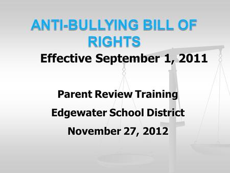 Effective September 1, 2011 Parent Review Training Edgewater School District November 27, 2012.