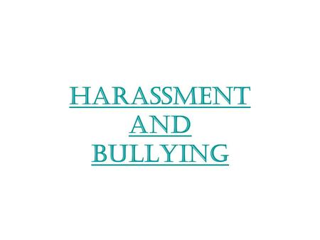 Harassment and Bullying. Harassment Any unwanted or unwelcome behavior of any nature which interferes with a person's ability to learn or work in a comfortable.