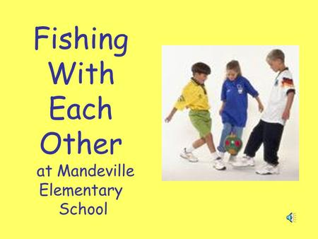 Fishing With Each Other at Mandeville Elementary School.