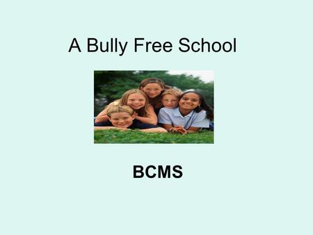 A Bully Free School BCMS. Guidelines Listen to each other No put downs or name calling Questions are welcomed Respect each other.