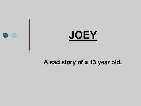 JOEY A sad story of a 13 year old..