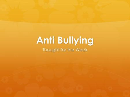 Anti Bullying Thought for the Week. Day 1 - Cyber-bullying Why do bullies find it easier to cyber –bully? Is cyber-bullying any different to physical.