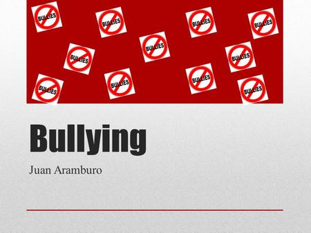 Bullying Juan Aramburo. WHAT IS BULLYING? Bullying is when someone keeps doing or saying things to have power over another person. Bullying: A person.
