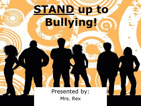 STAND up to Bullying! Presented by: Mrs. Rex. Kitchen Table.