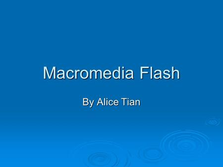 Macromedia Flash By Alice Tian. Overview  What is Flash  Why Flash  Basic User Interfaces  Animation Basics  Advanced Basics  Publishing.