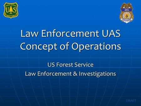 Law Enforcement UAS Concept of Operations US Forest Service Law Enforcement & Investigations DRAFT.