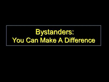 Bystanders: You Can Make A Difference