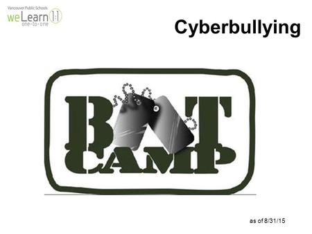 As of 8/31/15 Cyberbullying. Learning Target: I can learn how to protect myself from cyberbullies. Success Criterion: I can identify 3 types of cyberbullying.