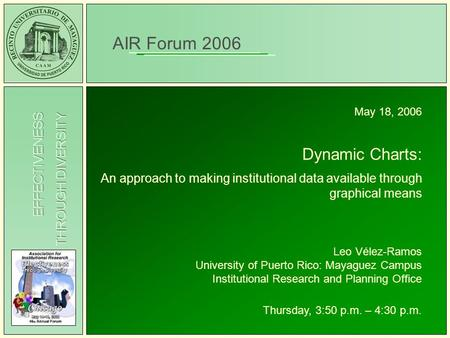 THROUGH DIVERSITY EFFECTIVENESS AIR Forum 2006 May 18, 2006 Dynamic Charts: An approach to making institutional data available through graphical means.