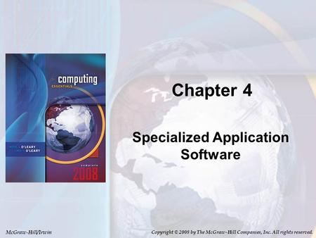 McGraw-Hill/Irwin Copyright © 2008 by The McGraw-Hill Companies, Inc. All rights reserved. Chapter 4 Specialized Application Software.