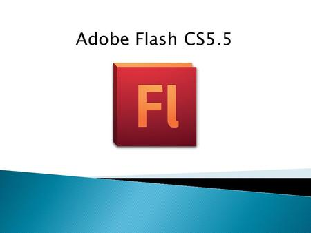 Adobe Flash CS5.5. What is Adobe Flash? formerly Macromedia Flash Is software is a powerful authoring environment for creating animation and multimedia.