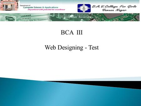 BCA III Web Designing - Test. Q1. Define CGI and explain its working? Q2. What do you know about Java? Give difference between Java and Java Script. Q3.