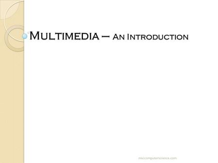 Multimedia – An Introduction Multimedia – An Introduction msccomputerscience.com.