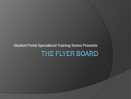 Student Portal Specialized Training Series Presents:
