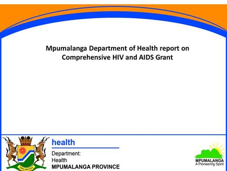 Mpumalanga Department of Health report on Comprehensive HIV and AIDS Grant 1.