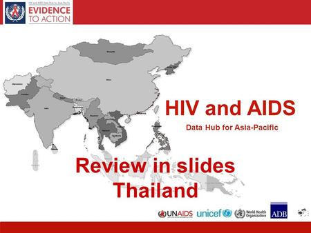 HIV and AIDS Data Hub for Asia-Pacific HIV and AIDS Data Hub for Asia-Pacific Review in slides Thailand.