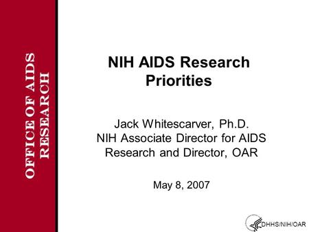 OFFICE OF AIDS RESEARCH DHHS/NIH/OAR NIH AIDS Research Priorities Jack Whitescarver, Ph.D. NIH Associate Director for AIDS Research and Director, OAR May.