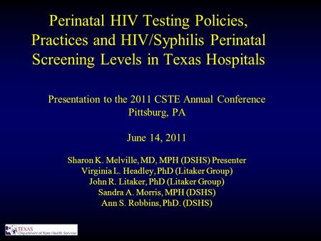 Perinatal HIV Testing Policies, Practices and HIV/Syphilis Perinatal Screening Levels in Texas Hospitals Presentation to the 2011 CSTE Annual Conference.