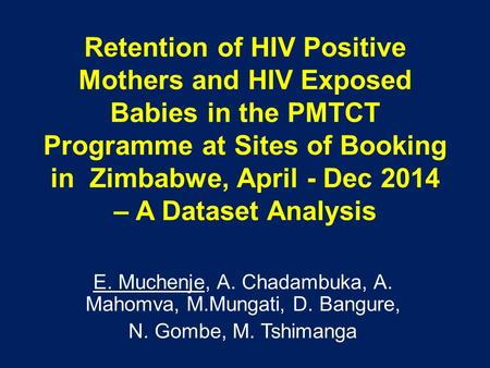 Retention of HIV Positive Mothers and HIV Exposed Babies in the PMTCT Programme at Sites of Booking in Zimbabwe, April - Dec 2014 – A Dataset Analysis.