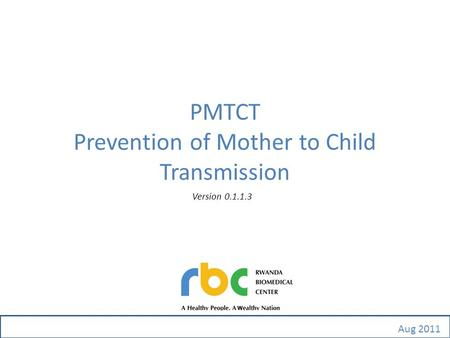 PMTCT Prevention of Mother to Child Transmission Version 0.1.1.3 Aug 2011.
