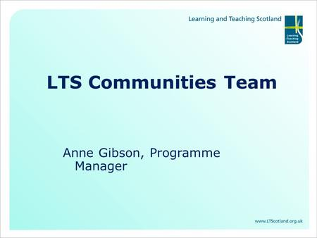 LTS Communities Team Anne Gibson, Programme Manager.
