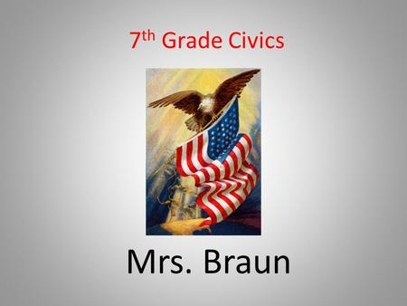 7 th Grade Civics Mrs. Braun. THANKS!!! Thank you for any donations, supplies donated, and for being here tonight. Thank you in advance for your continued.