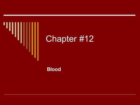 Chapter #12 Blood. 12.1  Blood is a type of connective tissue whose cells are suspended in a liquid material.