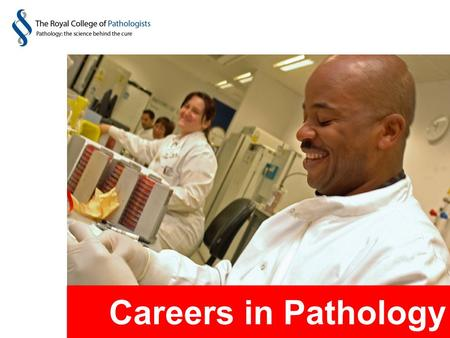 "Careers in Pathology. ""Is it the work you see on TV programmes like Silent Witness and CSI?"" What is pathology? ""60% of people believe that pathologists."