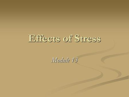 Effects of Stress Module 13. Stress how we perceive & respond to events that we appraise as threatening or challenging how we perceive & respond to events.