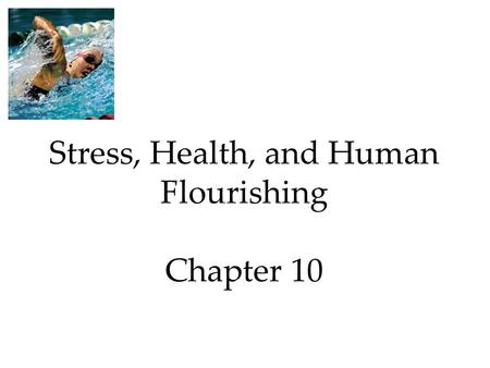 Stress, Health, and Human Flourishing Chapter 10.