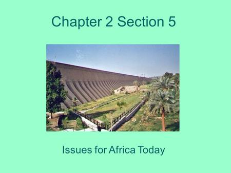 Chapter 2 Section 5 Issues for Africa Today. Irrigation to the Rescue! Africans were once only able to grow one crop during the wet season Now, thanks.