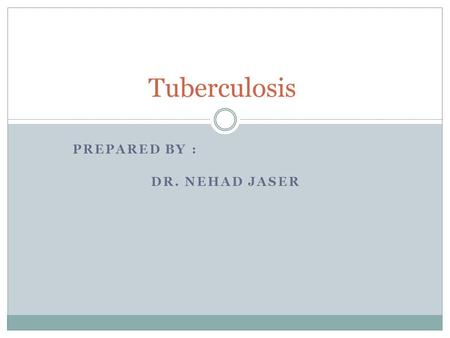 PREPARED BY : DR. NEHAD JASER Tuberculosis. Tuberculosis is an infectious disease caused by the organism Mycobacterium tuberculosis. Unlike most other.