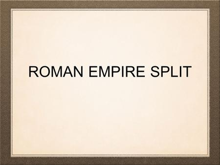 ROMAN EMPIRE SPLIT. CONSTANTINOPLE In A.D. 330 an emperor named Constantine moved the capital of the empire from Rome to a new city in the east. -The.