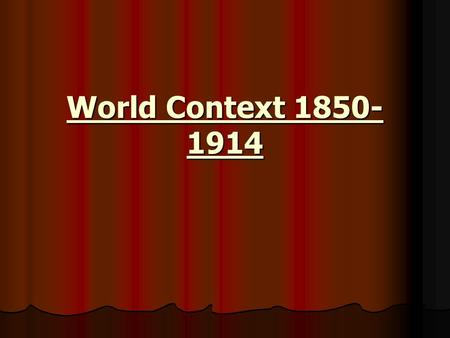 World Context 1850- 1914. Before we understand the Great War, we must first look at certain changes in world context related to the industrial revolution.