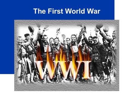 The First World War. 2 What? World War I was a war fought by a lot of countries, which is why it is called a world war. Other names it has been called.
