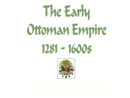 "Osman I (Othman): 1299-1326 Beginnings Gazi warriors are ""fighters for the faith"" and their excellent skills help to expand Ottoman territory into new."